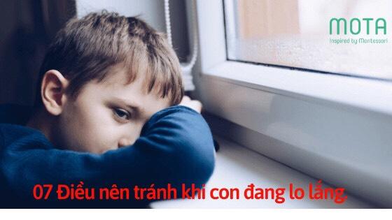 07 điều ba mẹ nên tránh khi con đang lo lắng.